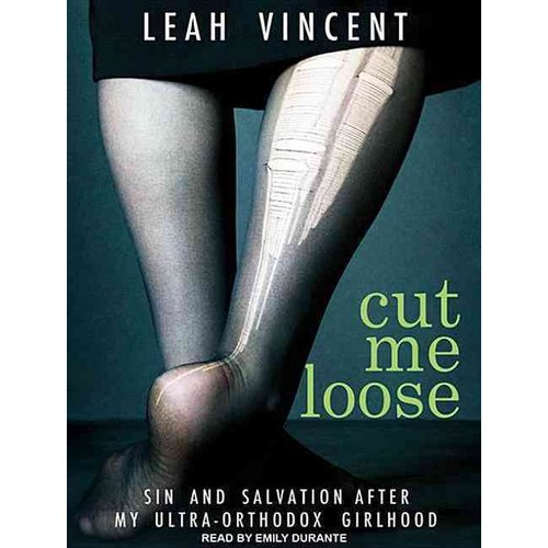 Cut Me Loose: Sin and Salvation After My Ultra-Orthodox Girlhood: Library Edition