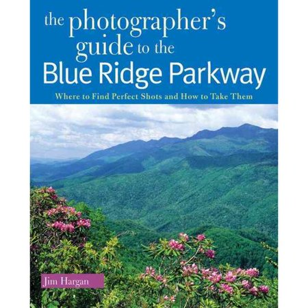 The Photographers Guide To The Blue Ridge Parkway  Where To Find Perfect Shots And How To Take Them