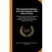 The Annotated Statutes, Civil and Criminal, of the State of Texas : Containing Laws of the 20th Legislature, Special Session, and the 21st Legislature, with Notes of Decisions; Supplement for 1889