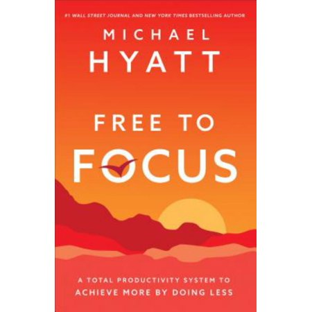 Free to Focus : A Total Productivity System to Achieve More by Doing Less