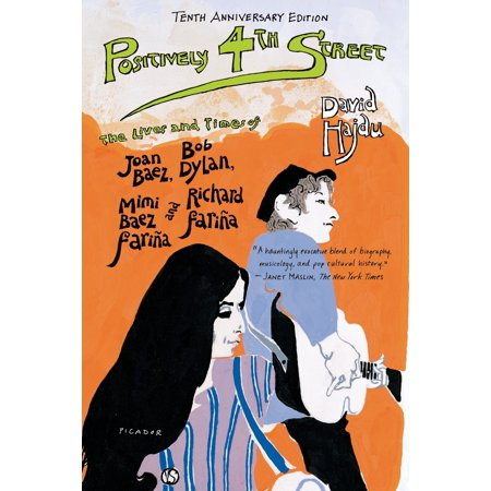 Positively 4th Street : The Lives and Times of Joan Baez, Bob Dylan, Mimi Baez Fariña, and Richard
