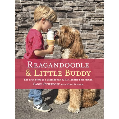 Reagandoodle and Little Buddy : The True Story of a Labradoodle and His Toddler Best