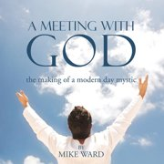A Meeting with God : The Making of a Modern Day Mystic