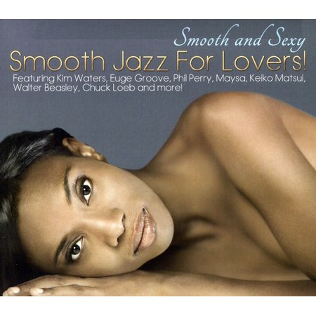 Smooth and Sexy: Smooth Jazz For Lovers (Best Smooth Jazz Artists)