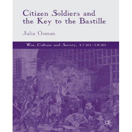 Citizen Soldiers and the Key to the Bastille (War, Culture and Society, 1750-1850) - image 1 de 1