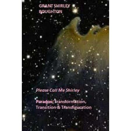 Paradox  Transformation  Transition   Transfiguration  Please Call Me Shirley