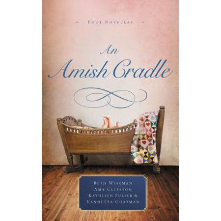 An Amish Cradle : In His Father's Arms, a Son for Always, a Heart Full of Love, an Unexpected Blessing - Heart Love