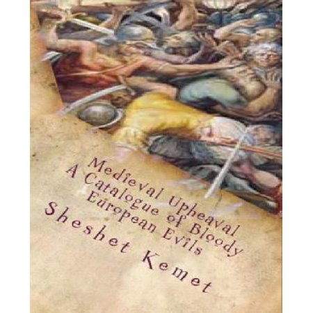 Medieval Upheaval  A Catalogue Of Bloody European Evils  Confronting The Whitewashing Of European History