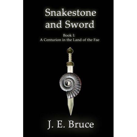 Snakestone and Sword: Book One of A Centurion in the Land of the Fae - -