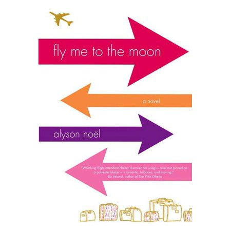 Fly Me to the Moon : A Novel