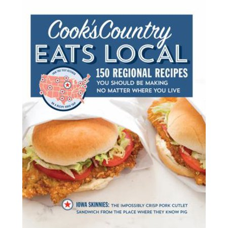 Cooks Country Eats Local  150 Regional Recipes You Should Be Making No Matter Where You Live