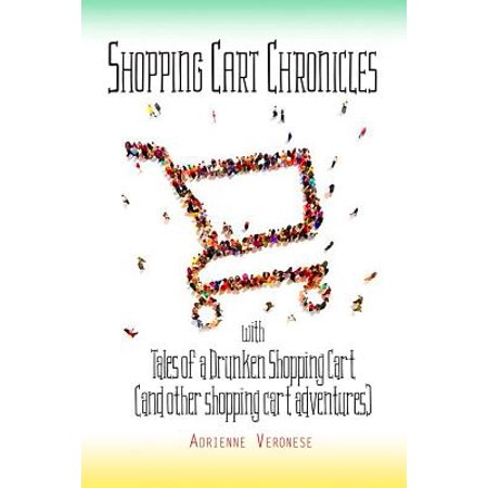 Tales of a Drunken Shopping Cart : (And Other Shopping Cart Adventures) New