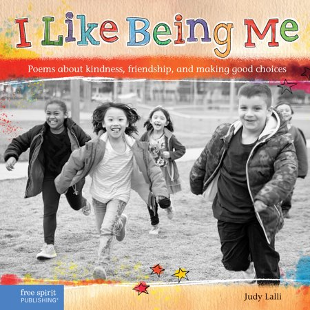 I Like Being Me : Poems about kindness, friendship, and making good (Friendship Poems For Him From The Heart)