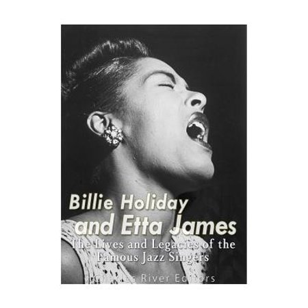 Billie Holiday and Etta James : The Lives and Legacies of the Famous Jazz