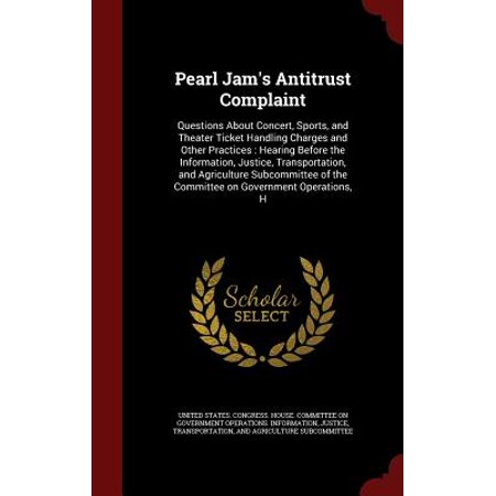 Pearl Jam's Antitrust Complaint : Questions about Concert, Sports, and Theater Ticket Handling Charges and Other Practices: Hearing Before the Information, Justice, Transportation, and Agriculture Subcommittee of the Committee on Government Operations,