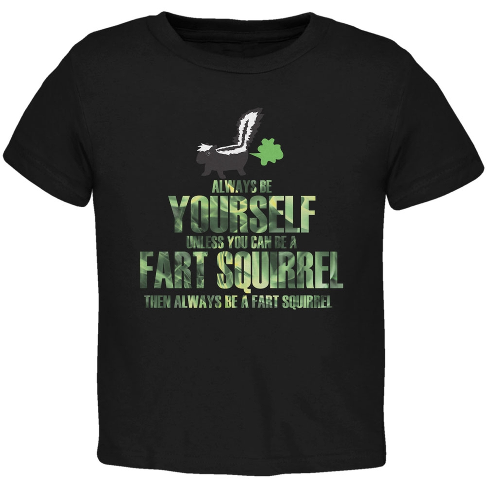 Always Be Yourself Fart Squirrel Black Toddler T-Shirt