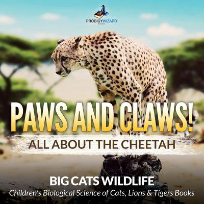 Paws and Claws! All about the Cheetah (Big Cats Wildlife) - Children's Biological Science of Cats, Lions & Tigers (Tiger Claw Tc 3s Hidden Deck Fasteners)