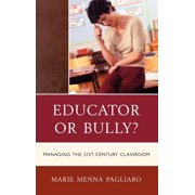 Educator or Bully?: Managing the 21st Century Classroom (Hardcover)
