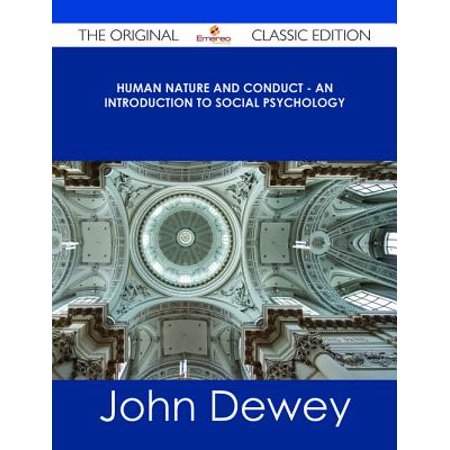 Human Nature and Conduct - An introduction to social psychology - The Original Classic Edition - (Social Psychology And Human Nature 2nd Edition)