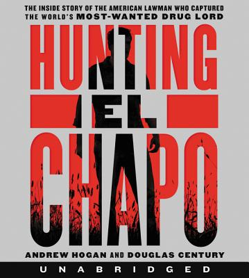Hunting El Chapo CD : The Inside Story of the American Lawman Who Captured the World's Most-Wanted Drug Lord
