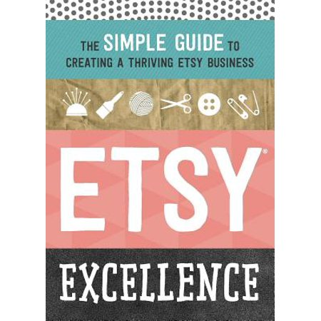 Etsy Excellence The Simple Guide To Creating A Thriving Business