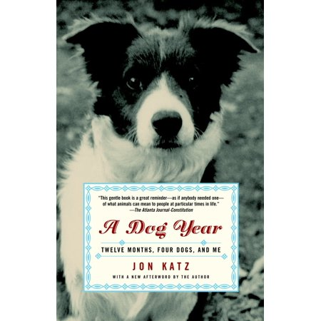 A Dog Year : Twelve Months, Four Dogs, and Me