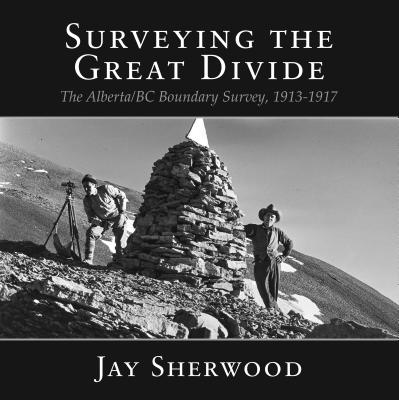 Surveying the Great Divide : The Alberta/BC Boundary Survey, 1913-1917