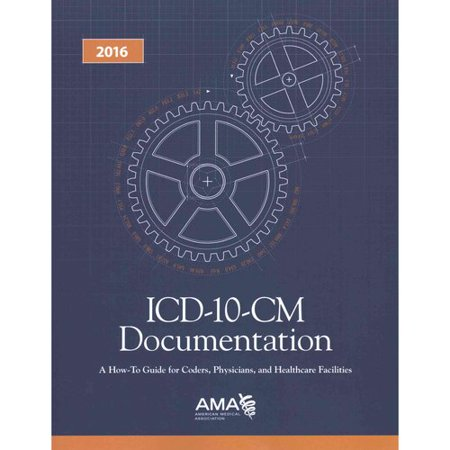 ICD-10-CM 2016 Documentation: A How-to Guide for Coders, Physicians and Healthcare Facilities
