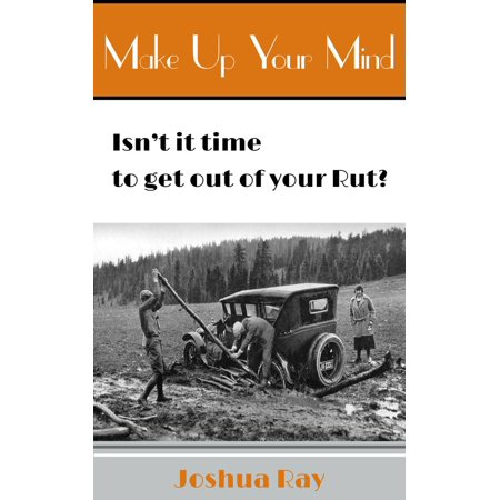 Make up Your Mind. Isn't It Time to Get out of Your Rut? -
