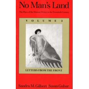 No Man's Land : The Place of the Woman Writer in the Twentieth Century, Volume 3: Letters from the Front
