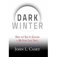 Dark Winter: How the Sun Is Causing a 30-Year Cold Spell (Hardcover)