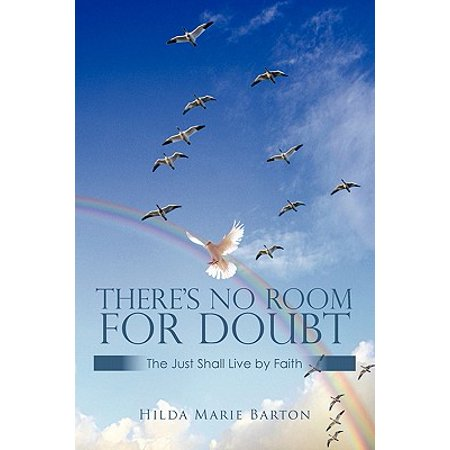 There's No Room for Doubt : The Just Shall Live by