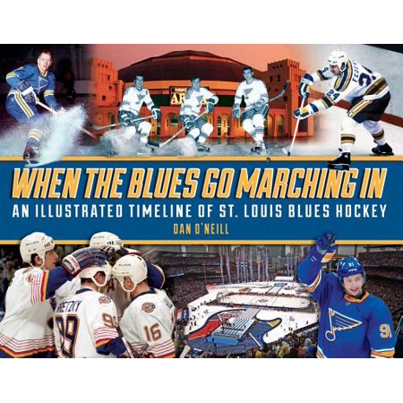When the Blues Go Marching in : An Illustrated Timeline of St. Louis Blues (Louis Blues Rocks Glass)
