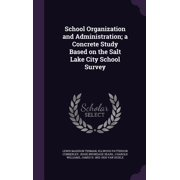 School Organization and Administration; A Concrete Study Based on the Salt Lake City School Survey
