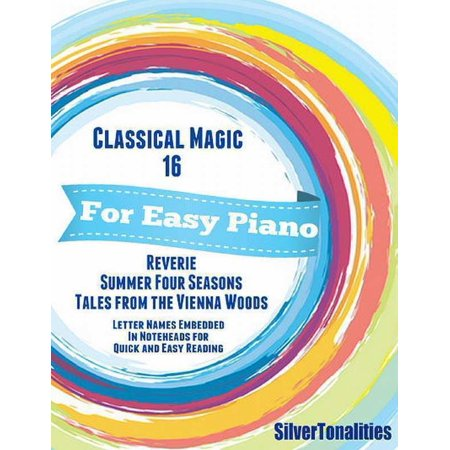 Classical Magic 16 - For Easy Piano Reverie Summer Four Seasons Tales from the Vienna Woods Letter Names Embedded In Noteheads for Quick and Easy Reading -