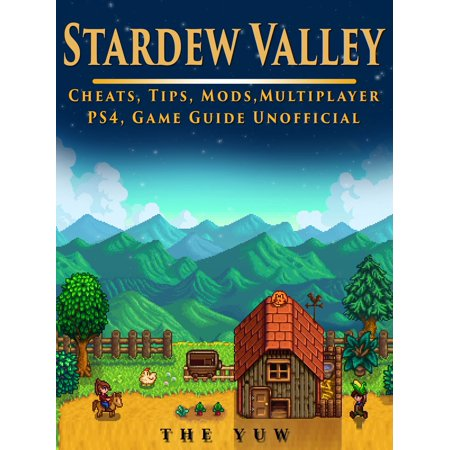 Stardew Valley Cheats, Tips, Mods, Multiplayer, PS4, Game Guide Unofficial -