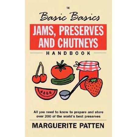 Jams, Preserves and Chutneys Handbook : All You Need to Know to Prepare and Store Over 200 of the World's Best