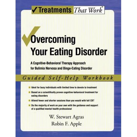 Overcoming Your Eating Disorder : A Cognitive-Behavioral Therapy Approach for Bulimia Nervosa and Binge-Eating Disorder: Guided Self-Help (Enhanced Cognitive Behavioral Therapy For Eating Disorders)
