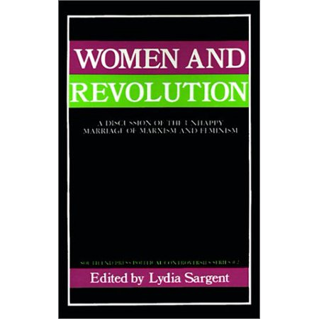 Women and Revolution: A Discussion of the Unhappy Marriage of Marxism and Feminism (South End Press Political Controversies