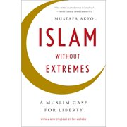 Islam Without Extremes : A Muslim Case for Liberty
