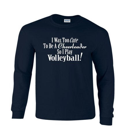 Too Cute To Be A Cheerleader So I Play Volleyball Long Sleeve T-Shirt (Cheerleader Male)