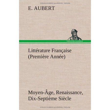 Litt Rature Fran Aise  Premi Re Ann E  Moyen  Ge  Renaissance  Dix Septi Me Si Cle
