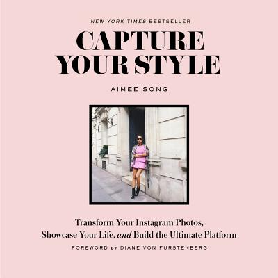 Capture Your Style : Transform Your Instagram Photos, Showcase Your Life, and Build the Ultimate Platform
