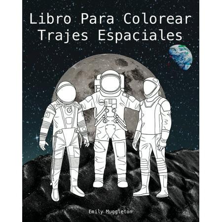 Libro Para Colorear Trajes Espaciales - The Spacesuit Coloring Book (Spanish): Trajes espaciales con detalles precisos de la NASA, SpaceX, Boeing y más (Paperback)