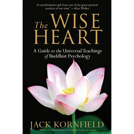 The Wise Heart : A Guide to the Universal Teachings of Buddhist Psychology