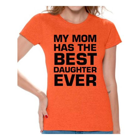 Awkward Styles Women's My Mom Has The Best Daughter Ever Graphic T-shirt (Best Shac Friend Graphic Tees)