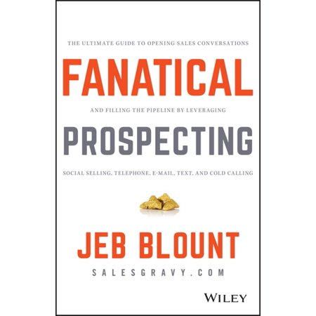 (Fanatical Prospecting : The Ultimate Guide to Opening Sales Conversations and Filling the Pipeline by Leveraging Social Selling, Telephone, Email, Text, and Cold Calling)