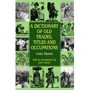 A Dictionary of Old Trades, Titles and Occupations - eBook