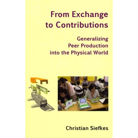From Exchange To Contributions  Generalizing Peer Production Into The Physical World