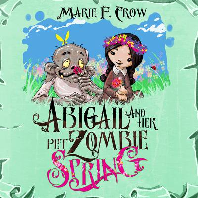 Abigail and Her Pet Zombie : Spring: An Illustrated Children's Beginner Reader Perfect for Bedtime Story (Book 3)